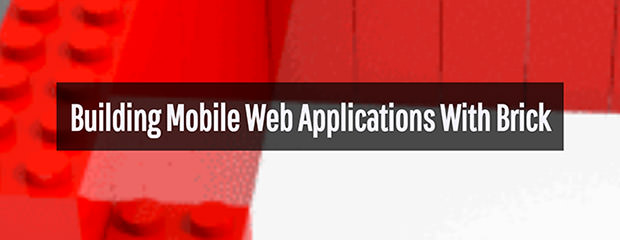 Building Mobile Web Applications With Brick
