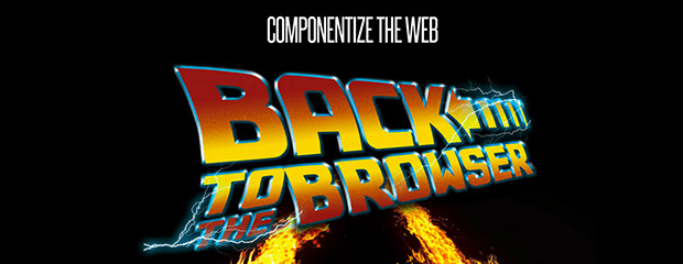 Componentize The Web: Back To The Browser!