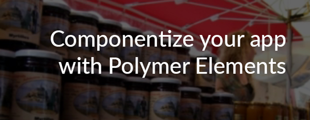 Componentize your app with Polymer Elements