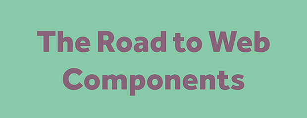 The Road to Web Components