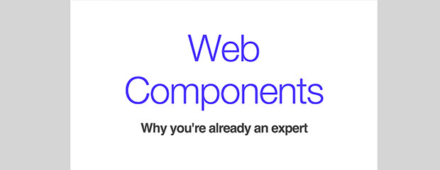 Web Components: Why you're already an expert